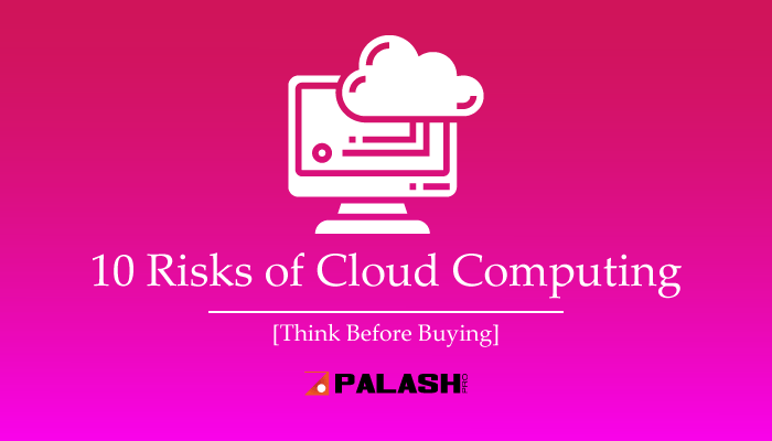 10 Proven Risks of Cloud Computing [Think Before Accepting]