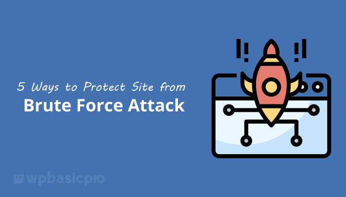 How to Protect WordPress Site from Brute Force Attack with 5 Ways