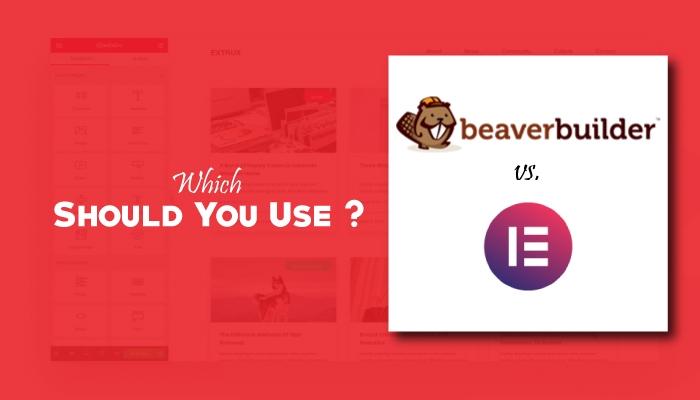 Beaver Builder Vs Elementor: Which one Should You Prefer?