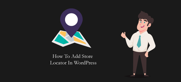 How To Add Store Locator In WordPress Site? Step By Step Guide