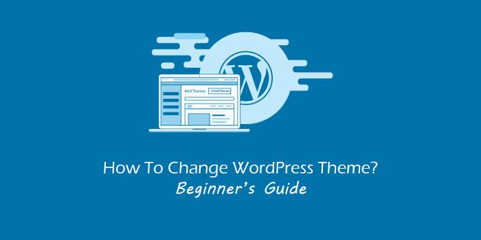 How to Change WordPress Theme? Beginner's Guide