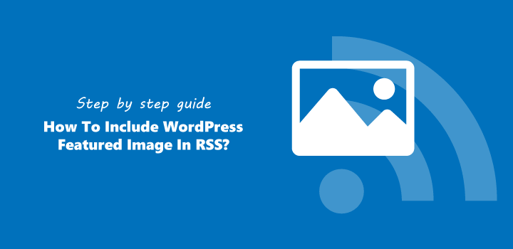 How to Include WordPress Featured Image in RSS? Easy Guide