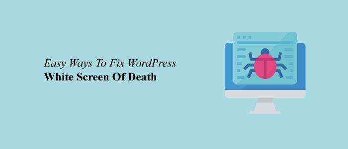 How to fix WordPress White screen of death (5 Easy Methods)