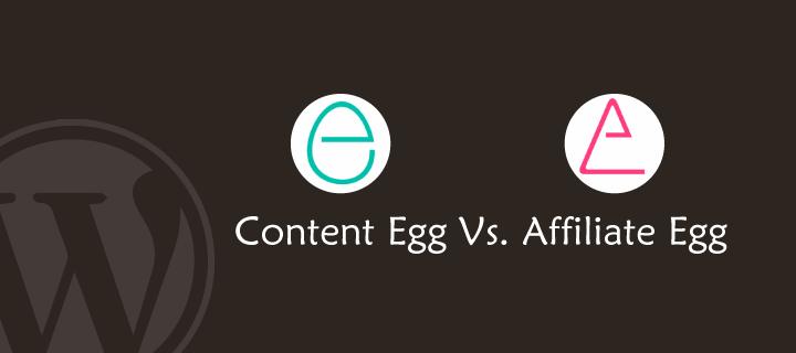 Content Egg Vs Affiliate Egg: The Best Compersion!