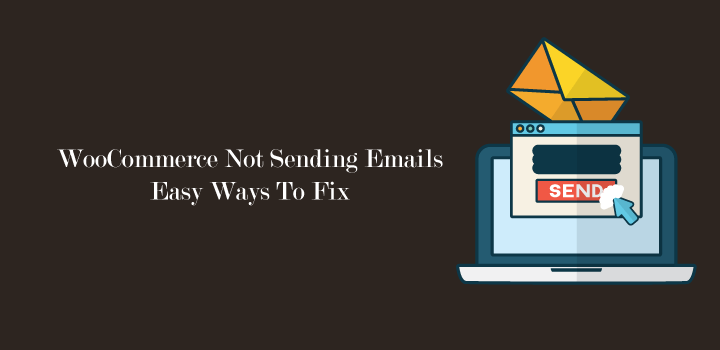 WooCommerce Not Sending Emails: Easy Ways to Fix