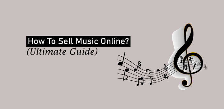How to Sell Music Online? Ultimate Guide for Beginners and Professionals