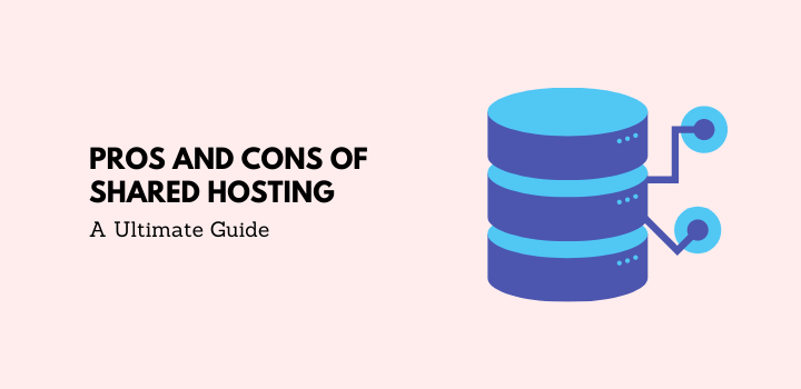 Pros and Cons of Shared Hosting: A Ultimate Guide