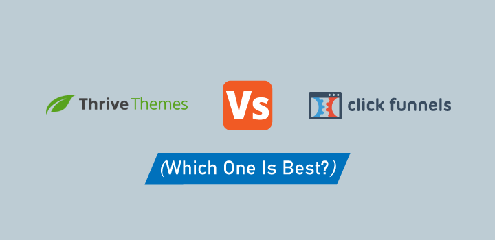 Thrive Themes Vs ClickFunnels: Which One Is Best?