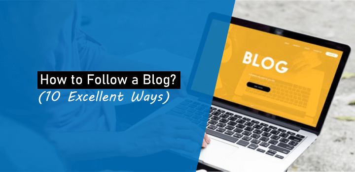 How to Follow a Blog? 10 Excellent Ways