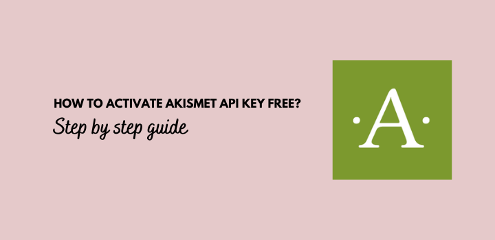 How to Activate Akismet API Key Free? Step By Step Guide