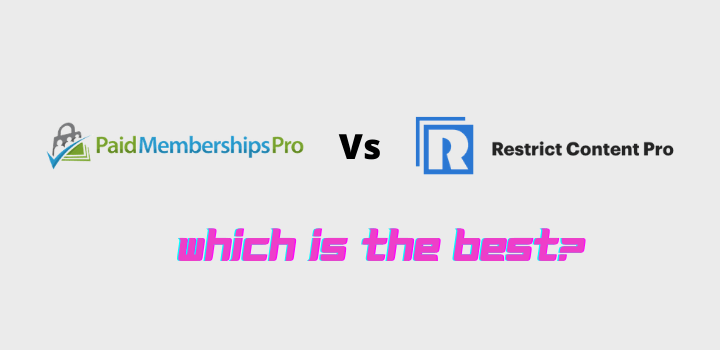 Paid Memberships Pro Vs Restrict Content Pro: Which Is The Best?