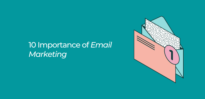 10 Importance Of Email Marketing That You Should Know