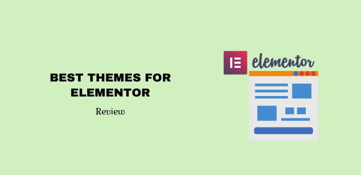 7 Best Themes for Elementor In 2021