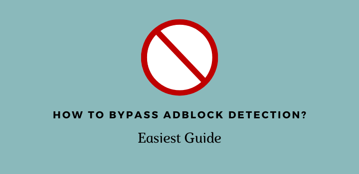How To Bypass Adblock Detection?(Easiest Guide)
