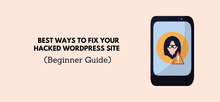 6 Best Ways To Fix Hacked WordPress Site (Beginner Guide)