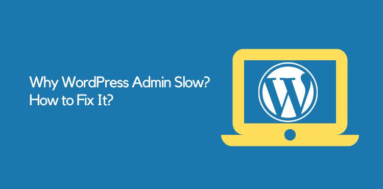 Why WordPress Admin Slow? 12 Reasons & How to Fix It