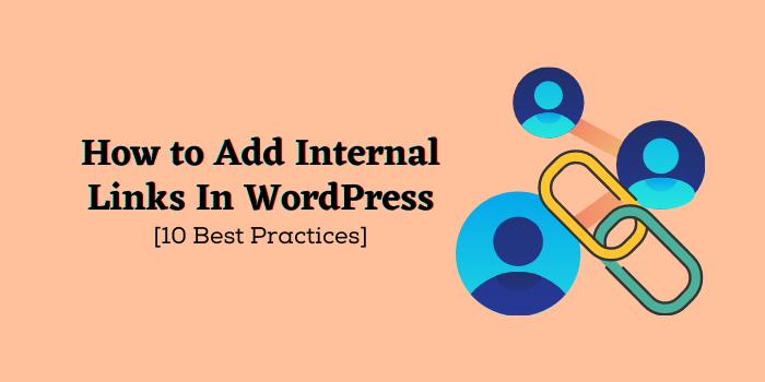 How to Add Internal Links In WordPress [10 Best Practices]