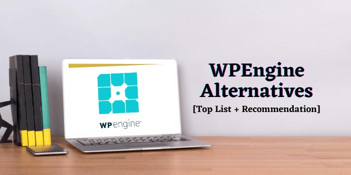 WPEngine Alternatives 2021 [Top List + Recommendation]