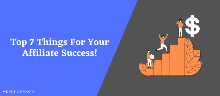 Top 7 Things For Your Affiliate Success!